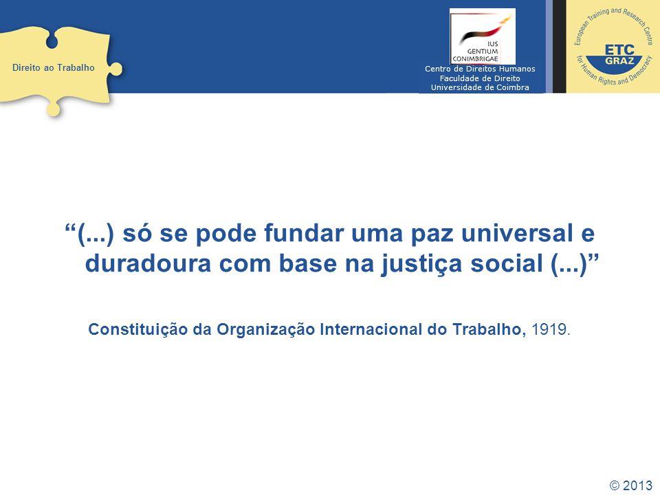 © 2013 (...) só se pode fundar uma paz universal e duradoura com base na justiça social (...) Constituição da Organização Internacional do Trabalho, 1919.