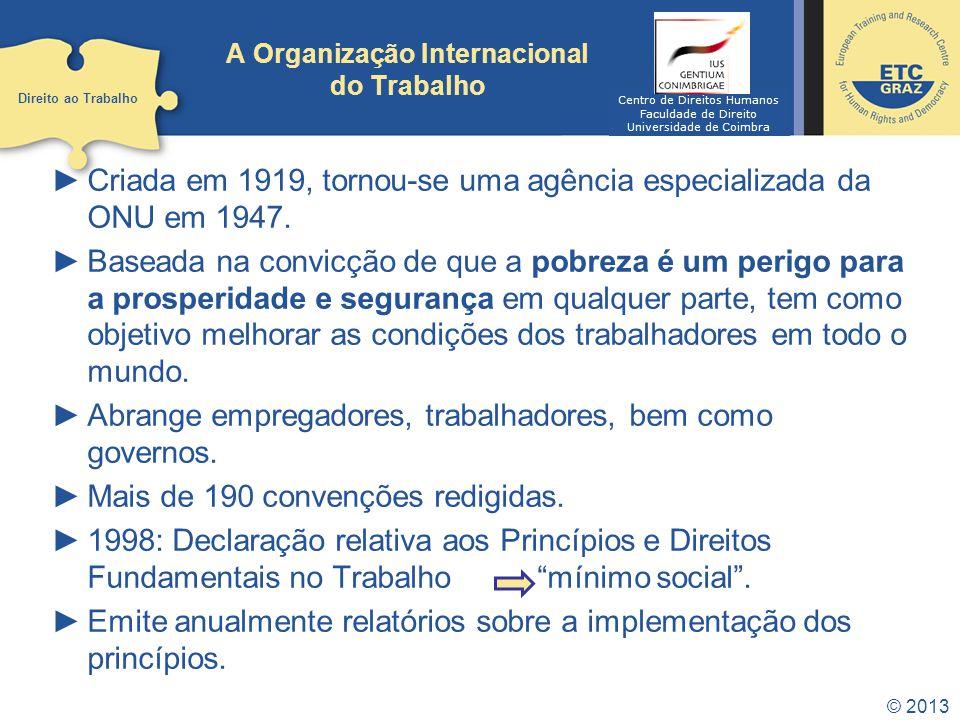 © 2013 A Organização Internacional do Trabalho Criada em 1919, tornou-se uma agência especializada da ONU em 1947.