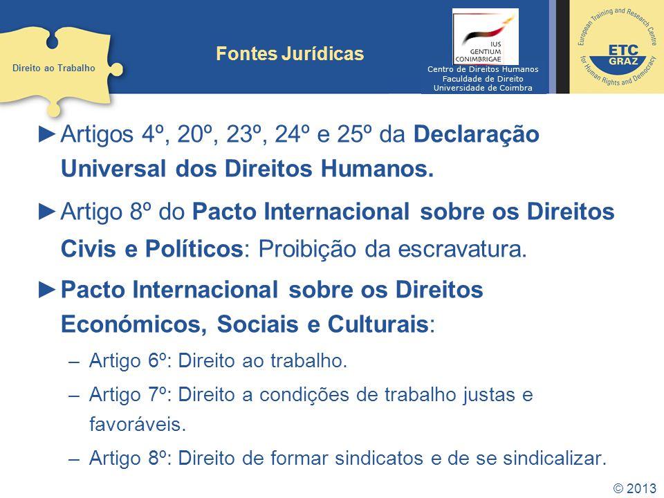 © 2013 Fontes Jurídicas Artigos 4º, 20º, 23º, 24º e 25º da Declaração Universal dos Direitos Humanos.