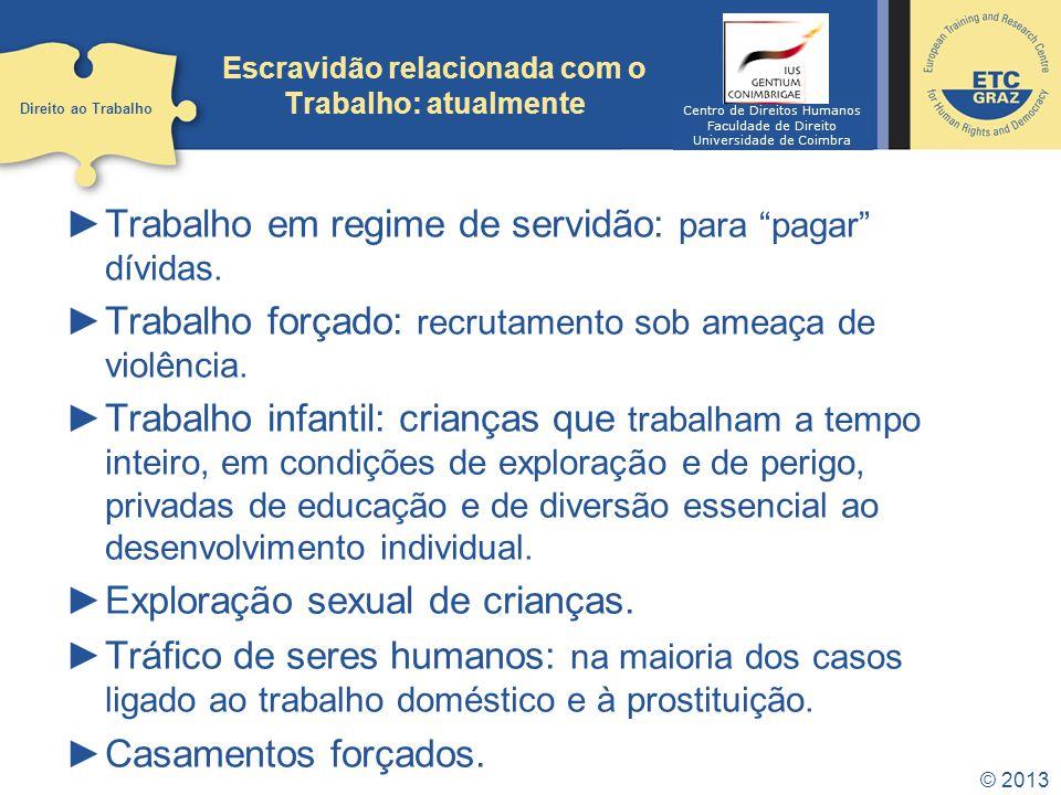 © 2013 Escravidão relacionada com o Trabalho: atualmente Trabalho em regime de servidão: para pagar dívidas.