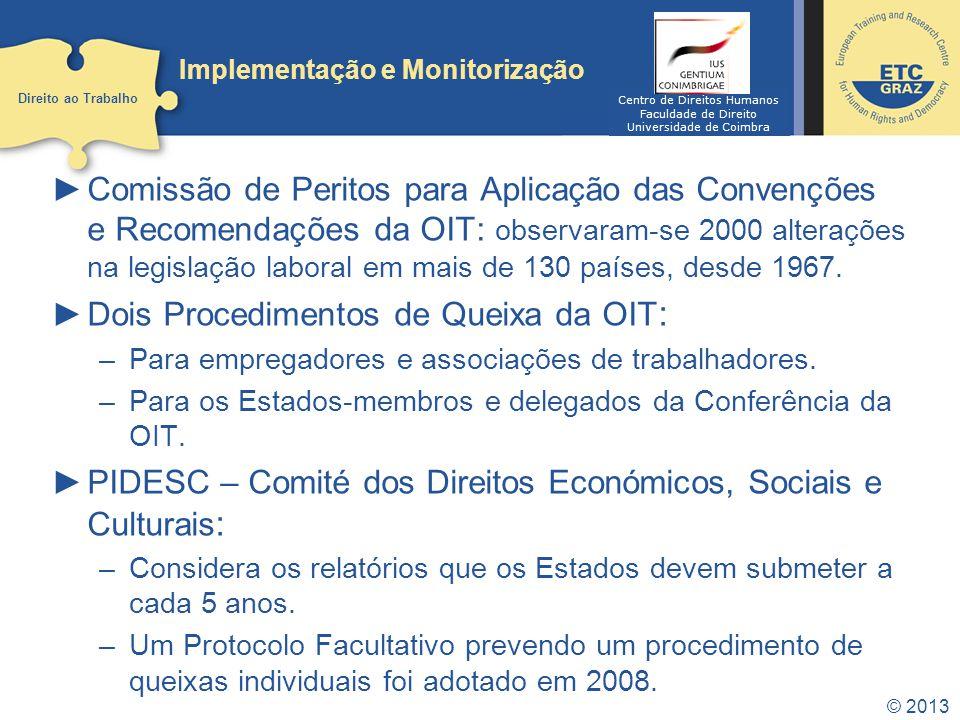 © 2013 Implementação e Monitorização Comissão de Peritos para Aplicação das Convenções e Recomendações da OIT: observaram-se 2000 alterações na legislação laboral em mais de 130 países, desde 1967.