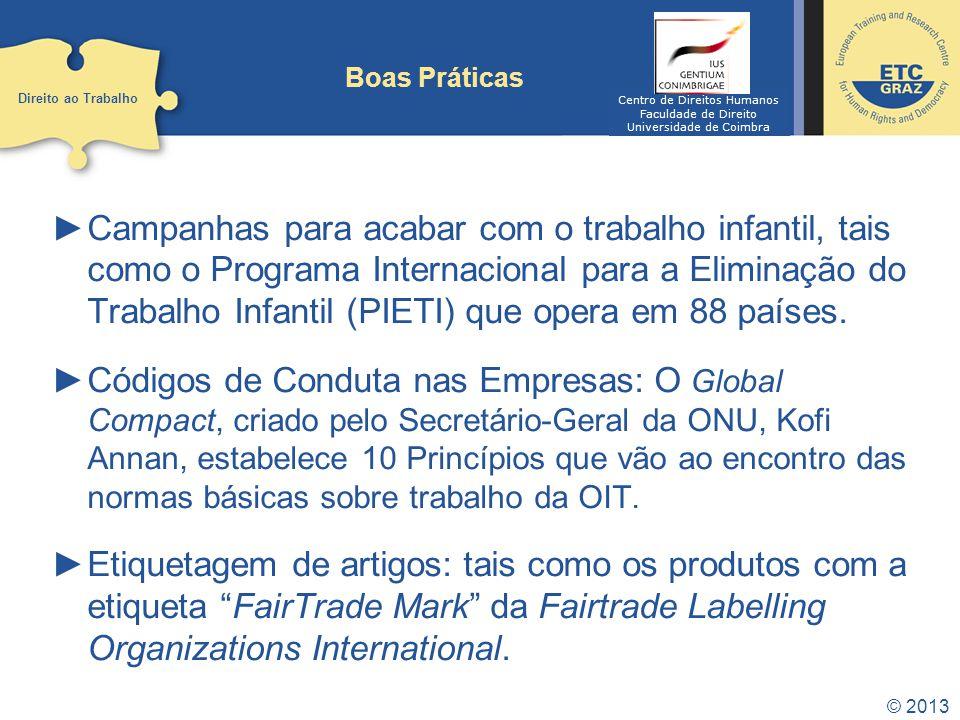 © 2013 Boas Práticas Campanhas para acabar com o trabalho infantil, tais como o Programa Internacional para a Eliminação do Trabalho Infantil (PIETI) que opera em 88 países.