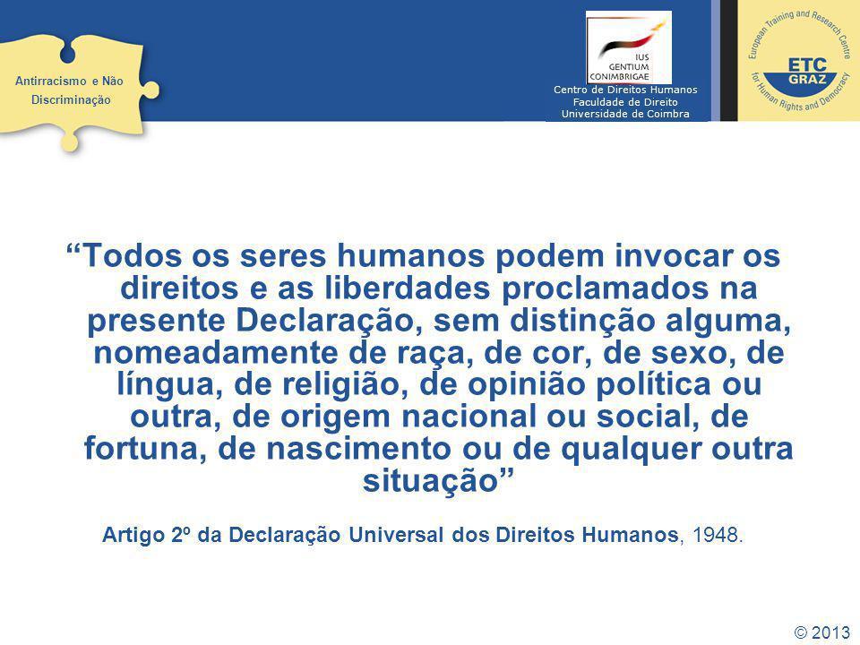 © 2013 Todos os seres humanos podem invocar os direitos e as liberdades proclamados na presente Declaração, sem distinção alguma, nomeadamente de raça