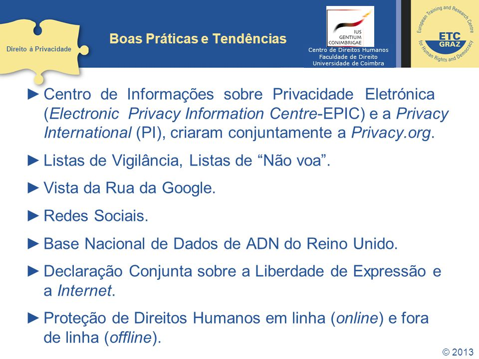 © 2013 Boas Práticas e Tendências Centro de Informações sobre Privacidade Eletrónica (Electronic Privacy Information Centre-EPIC) e a Privacy International (PI), criaram conjuntamente a Privacy.org.