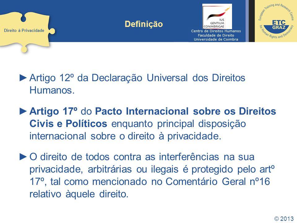 © 2013 Definição Artigo 12º da Declaração Universal dos Direitos Humanos. Artigo 17º do Pacto Internacional sobre os Direitos Civis e Políticos enquan