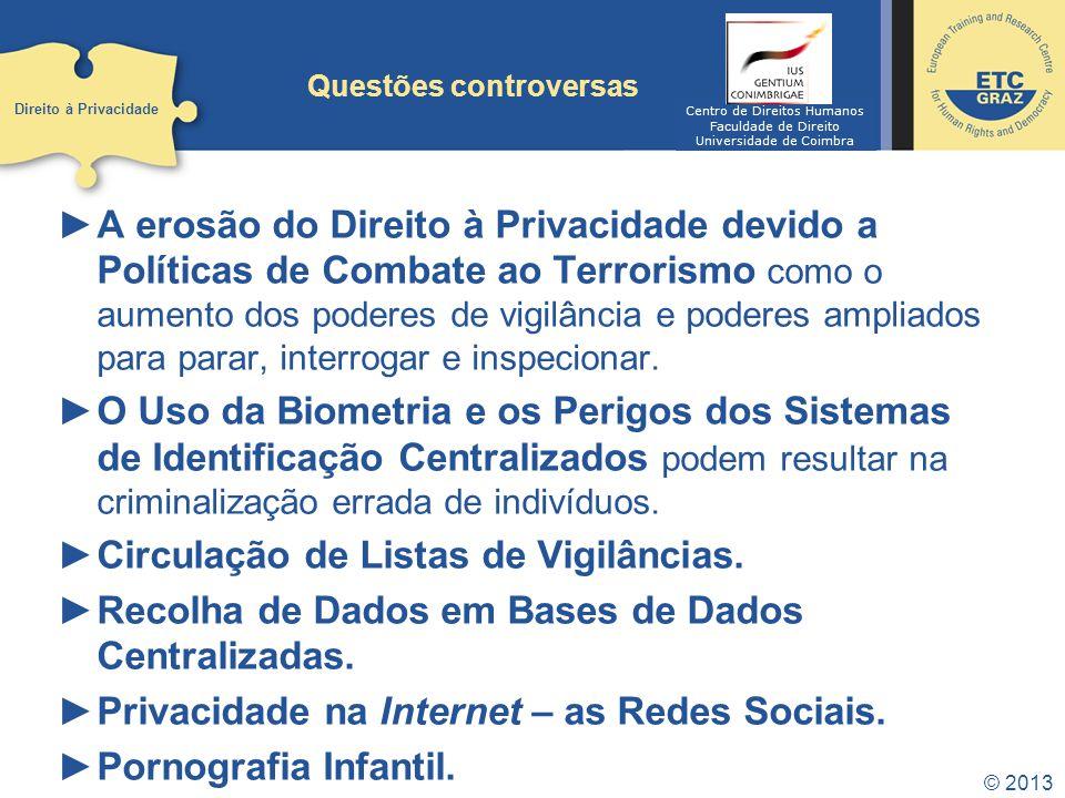 © 2013 Questões controversas A erosão do Direito à Privacidade devido a Políticas de Combate ao Terrorismo como o aumento dos poderes de vigilância e
