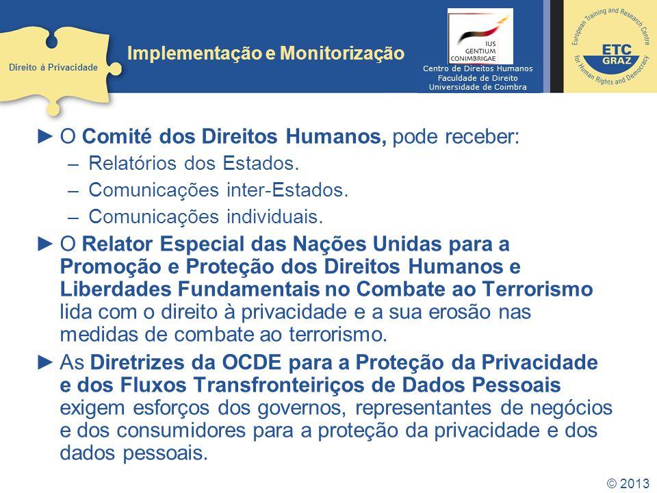 © 2013 Implementação e Monitorização O Comité dos Direitos Humanos, pode receber: –Relatórios dos Estados. –Comunicações inter-Estados. –Comunicações