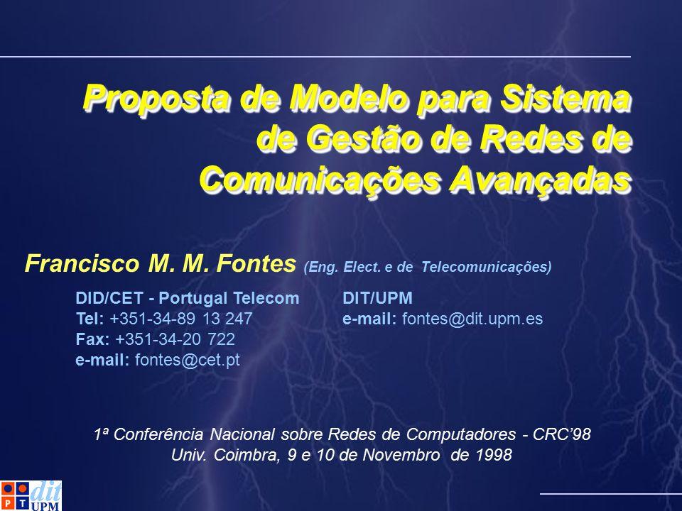 Proposta de Modelo para Sistema de Gestão de Redes de Comunicações Avançadas Francisco M. M. Fontes (Eng. Elect. e de Telecomunicações) 1ª Conferência