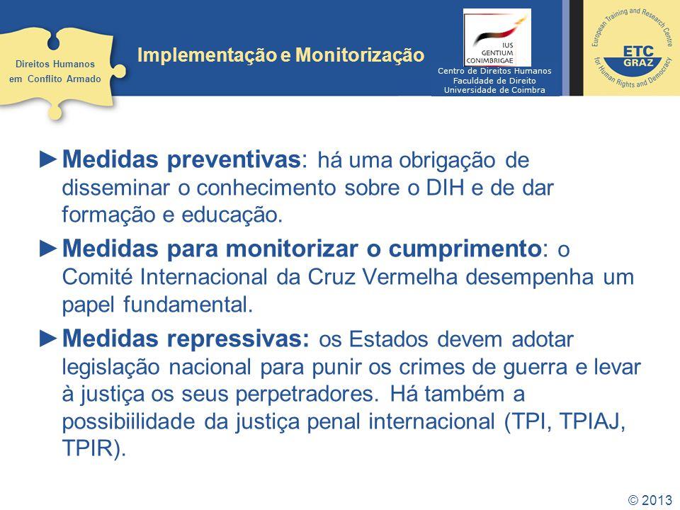 © 2013 Implementação e Monitorização Medidas preventivas: há uma obrigação de disseminar o conhecimento sobre o DIH e de dar formação e educação. Medi