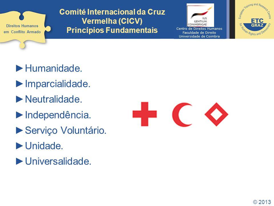 © 2013 Comité Internacional da Cruz Vermelha (CICV) Princípios Fundamentais Humanidade. Imparcialidade. Neutralidade. Independência. Serviço Voluntári
