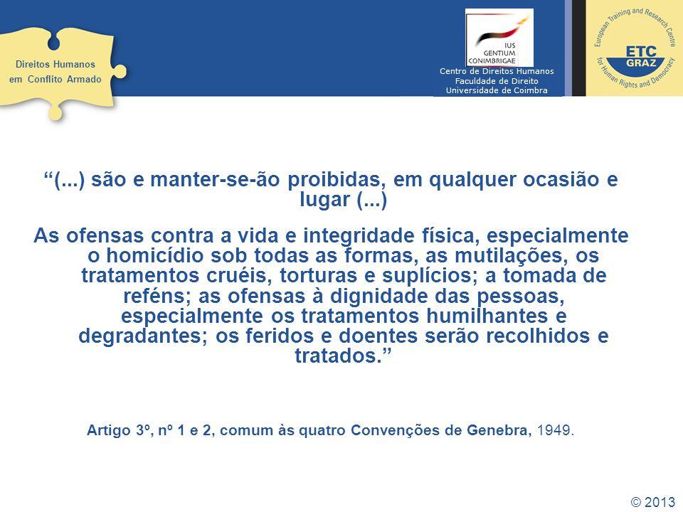 © 2013 (...) são e manter-se-ão proibidas, em qualquer ocasião e lugar (...) As ofensas contra a vida e integridade física, especialmente o homicídio