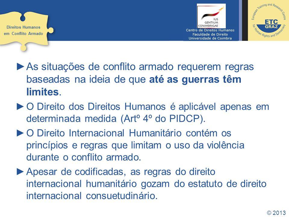 © 2013 As situações de conflito armado requerem regras baseadas na ideia de que até as guerras têm limites. O Direito dos Direitos Humanos é aplicável