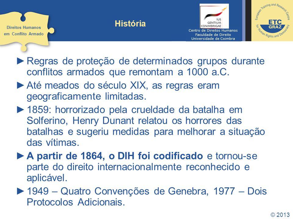 © 2013 História Regras de proteção de determinados grupos durante conflitos armados que remontam a 1000 a.C. Até meados do século XIX, as regras eram