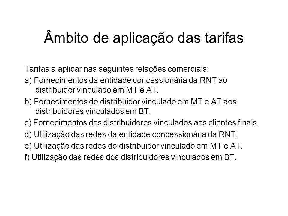 Âmbito de aplicação das tarifas Tarifas a aplicar nas seguintes relações comerciais: a) Fornecimentos da entidade concessionária da RNT ao distribuidor vinculado em MT e AT.