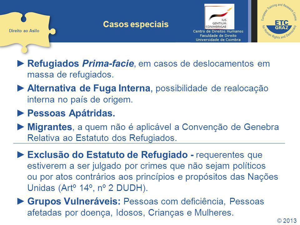 © 2013 Casos especiais Refugiados Prima-facie, em casos de deslocamentos em massa de refugiados. Alternativa de Fuga Interna, possibilidade de realoca