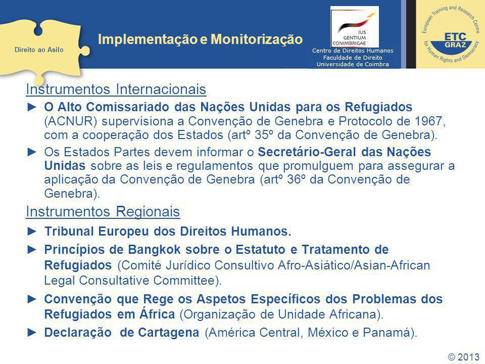 © 2013 Implementação e Monitorização Instrumentos Internacionais O Alto Comissariado das Nações Unidas para os Refugiados (ACNUR) supervisiona a Conve