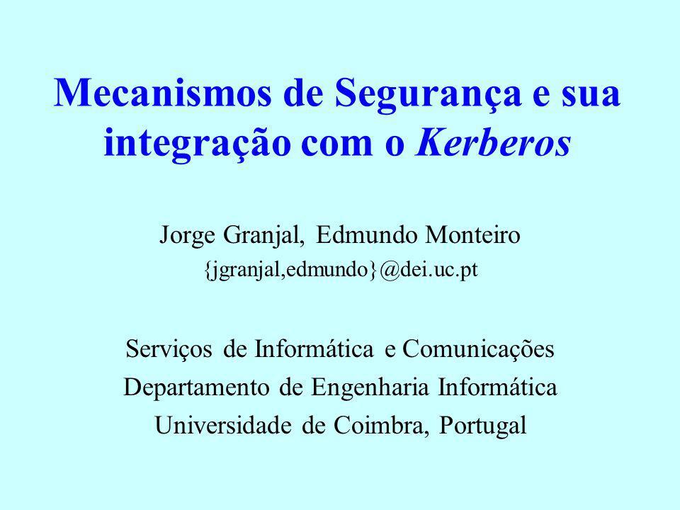 Mecanismos de Segurança e sua integração com o Kerberos Jorge Granjal, Edmundo Monteiro {jgranjal,edmundo}@dei.uc.pt Serviços de Informática e Comunic