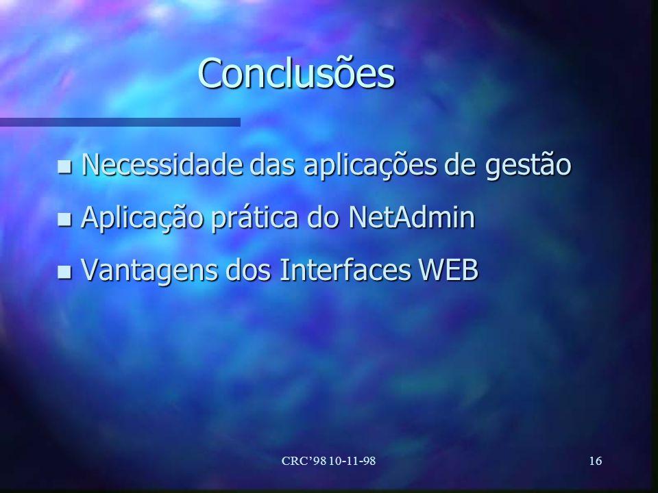 CRC98 10-11-9816 Conclusões n Necessidade das aplicações de gestão n Aplicação prática do NetAdmin n Vantagens dos Interfaces WEB