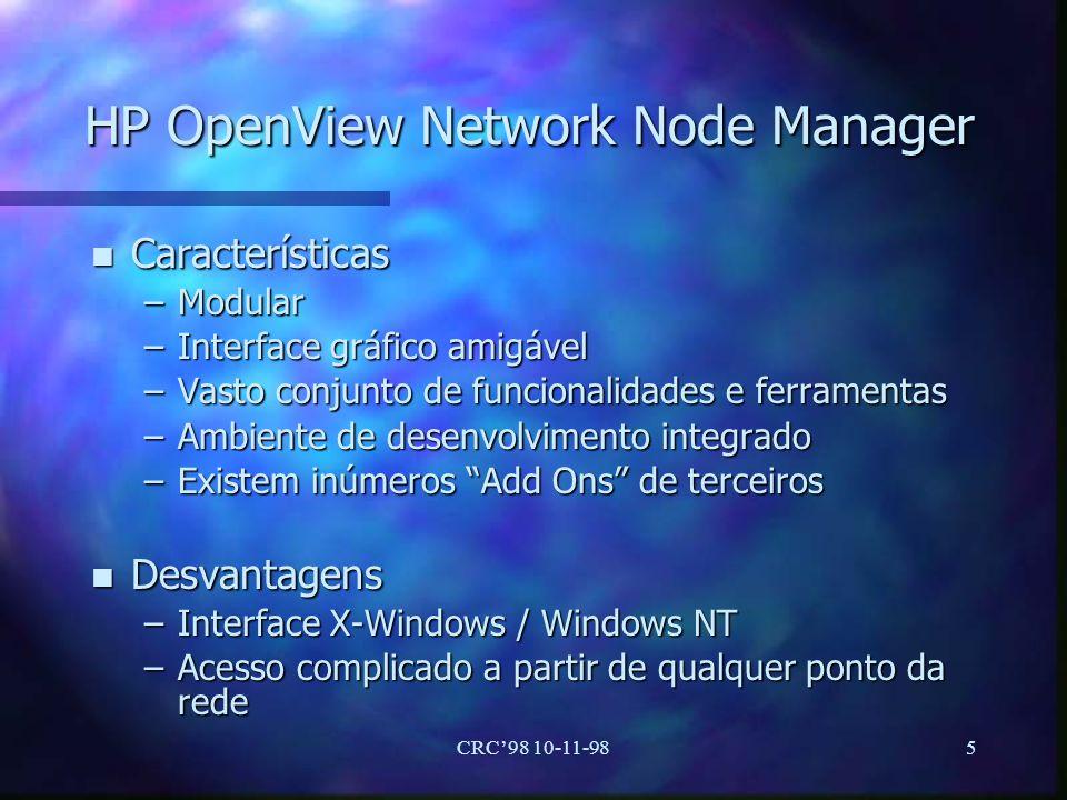 CRC98 10-11-985 HP OpenView Network Node Manager n Características –Modular –Interface gráfico amigável –Vasto conjunto de funcionalidades e ferrament