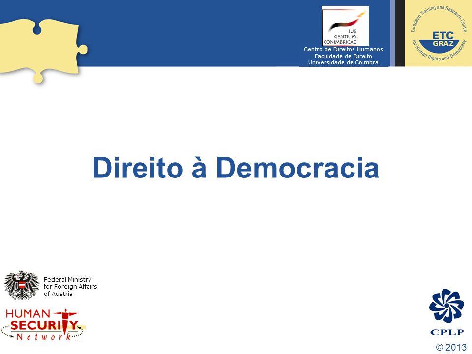 © 2013 Toda a pessoa tem o direito de tomar parte na direção dos negócios públicos do seu país, quer diretamente, quer por intermédio de representantes livremente escolhidos.