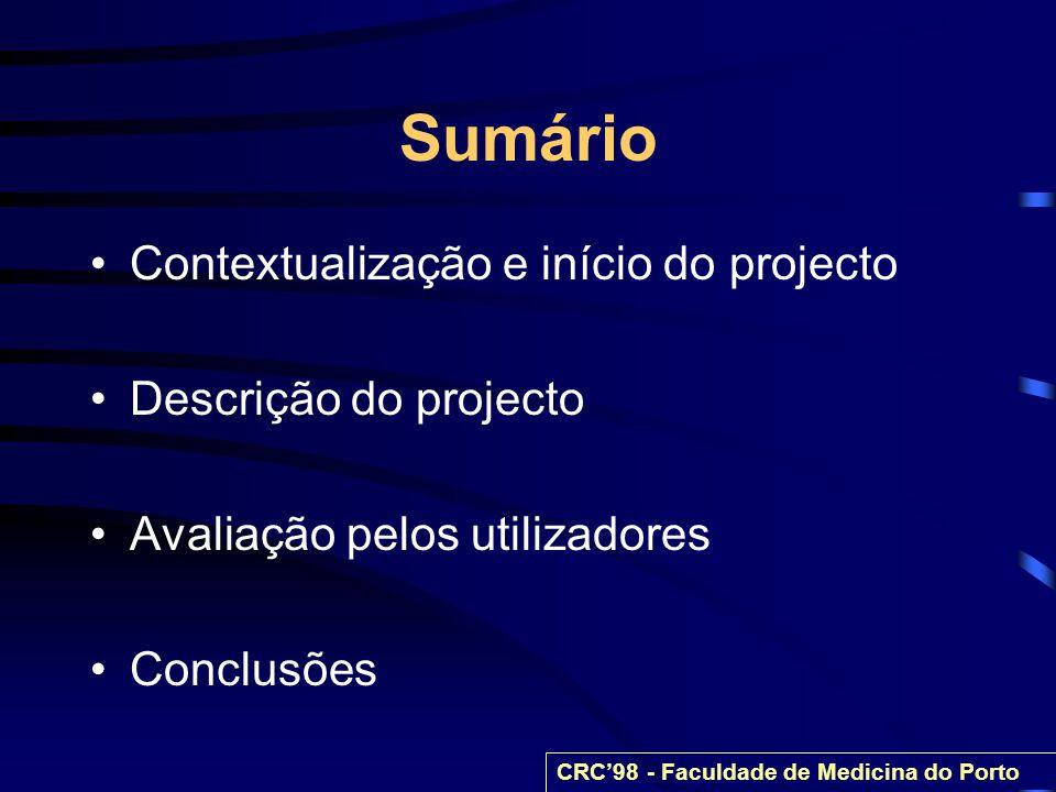 Sumário Contextualização e início do projecto Descrição do projecto Avaliação pelos utilizadores Conclusões CRC98 - Faculdade de Medicina do Porto