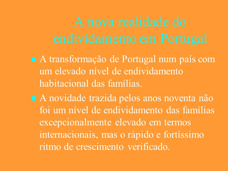 A nova realidade do endividamento em Portugal A transformação de Portugal num país com um elevado nível de endividamento habitacional das famílias.