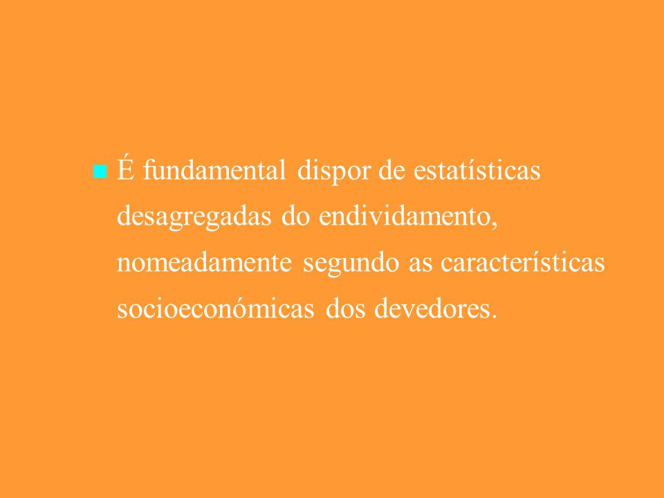 É fundamental dispor de estatísticas desagregadas do endividamento, nomeadamente segundo as características socioeconómicas dos devedores.