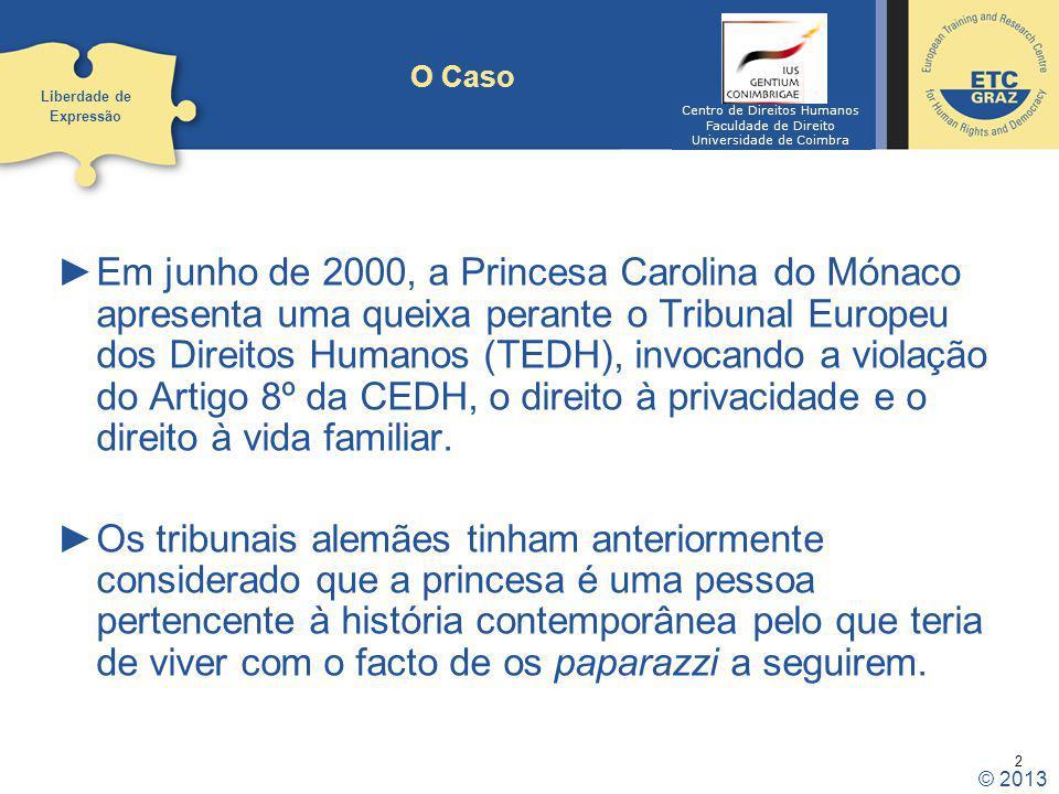 2 O Caso Em junho de 2000, a Princesa Carolina do Mónaco apresenta uma queixa perante o Tribunal Europeu dos Direitos Humanos (TEDH), invocando a violação do Artigo 8º da CEDH, o direito à privacidade e o direito à vida familiar.