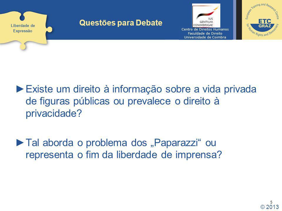 5 Questões para Debate Existe um direito à informação sobre a vida privada de figuras públicas ou prevalece o direito à privacidade? Tal aborda o prob