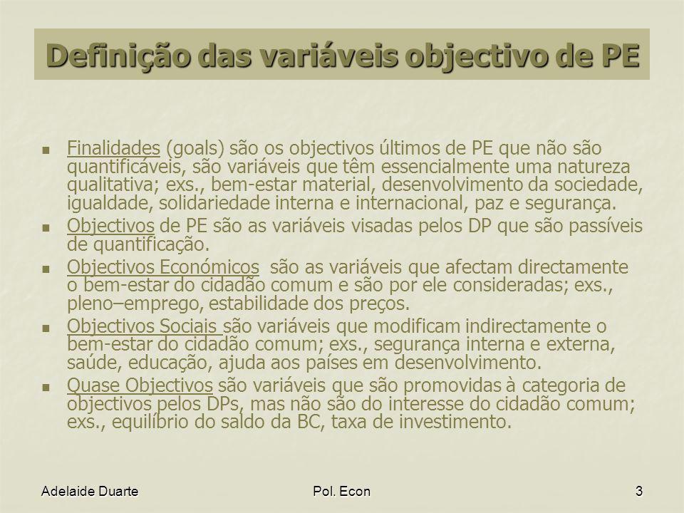 Adelaide DuartePol. Econ3 Definição das variáveis objectivo de PE Finalidades (goals) são os objectivos últimos de PE que não são quantificáveis, são