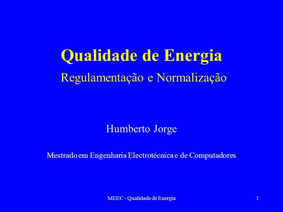 MEEC - Qualidade de Energia1 Qualidade de Energia Regulamentação e Normalização Humberto Jorge Mestrado em Engenharia Electrotécnica e de Computadores