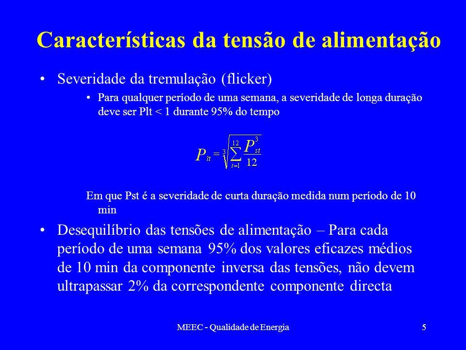 MEEC - Qualidade de Energia5 Características da tensão de alimentação Severidade da tremulação (flicker) Para qualquer período de uma semana, a severi