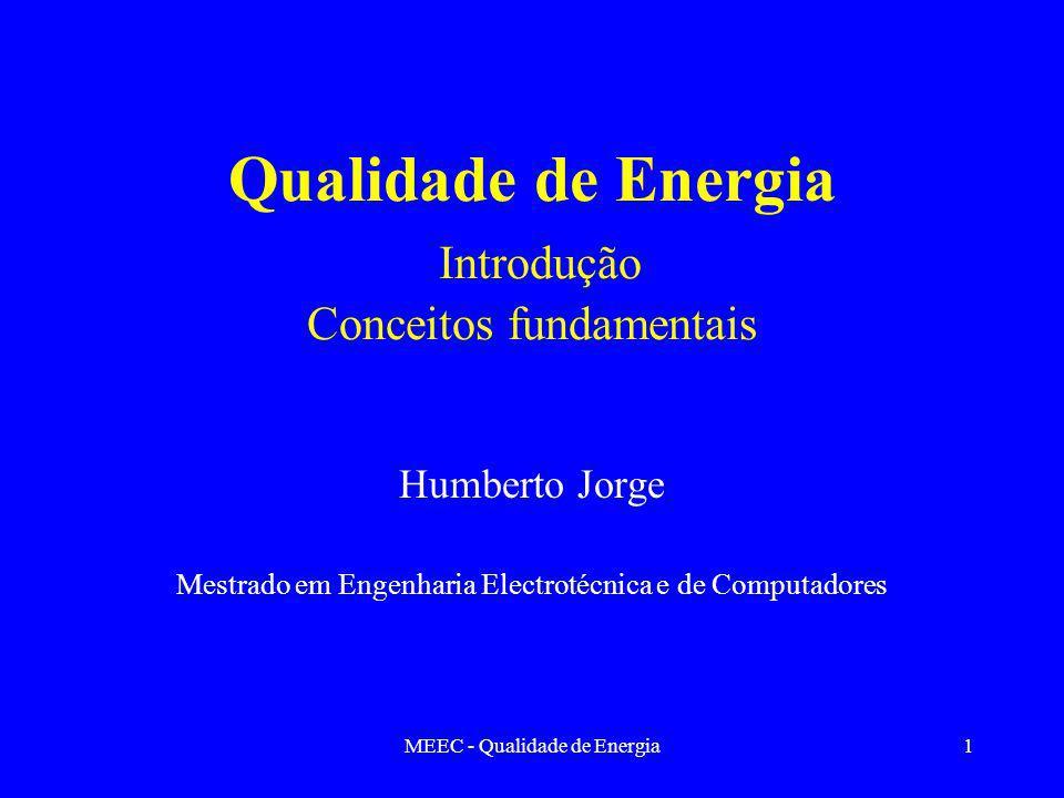 MEEC - Qualidade de Energia1 Qualidade de Energia Introdução Conceitos fundamentais Humberto Jorge Mestrado em Engenharia Electrotécnica e de Computad