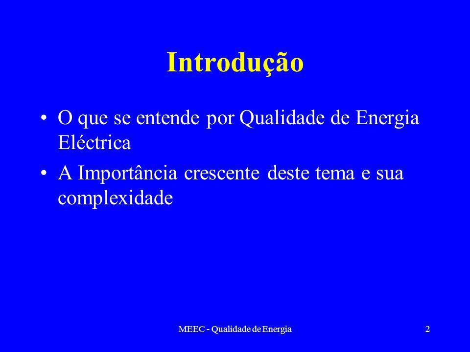 MEEC - Qualidade de Energia2 Introdução O que se entende por Qualidade de Energia Eléctrica A Importância crescente deste tema e sua complexidade
