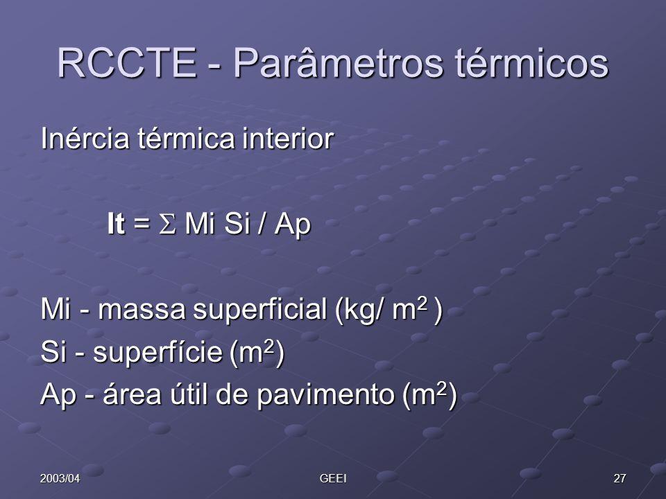 272003/04GEEI RCCTE - Parâmetros térmicos Inércia térmica interior It = Mi Si / Ap Mi - massa superficial (kg/ m 2 ) Si - superfície (m 2 ) Ap - área