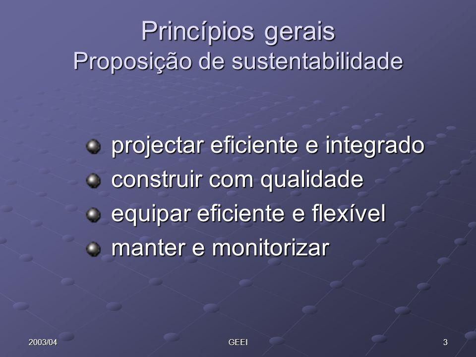 32003/04GEEI Princípios gerais Proposição de sustentabilidade projectar eficiente e integrado construir com qualidade equipar eficiente e flexível man