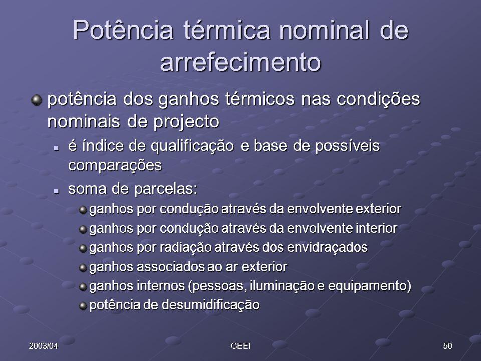 502003/04GEEI Potência térmica nominal de arrefecimento potência dos ganhos térmicos nas condições nominais de projecto é índice de qualificação e bas