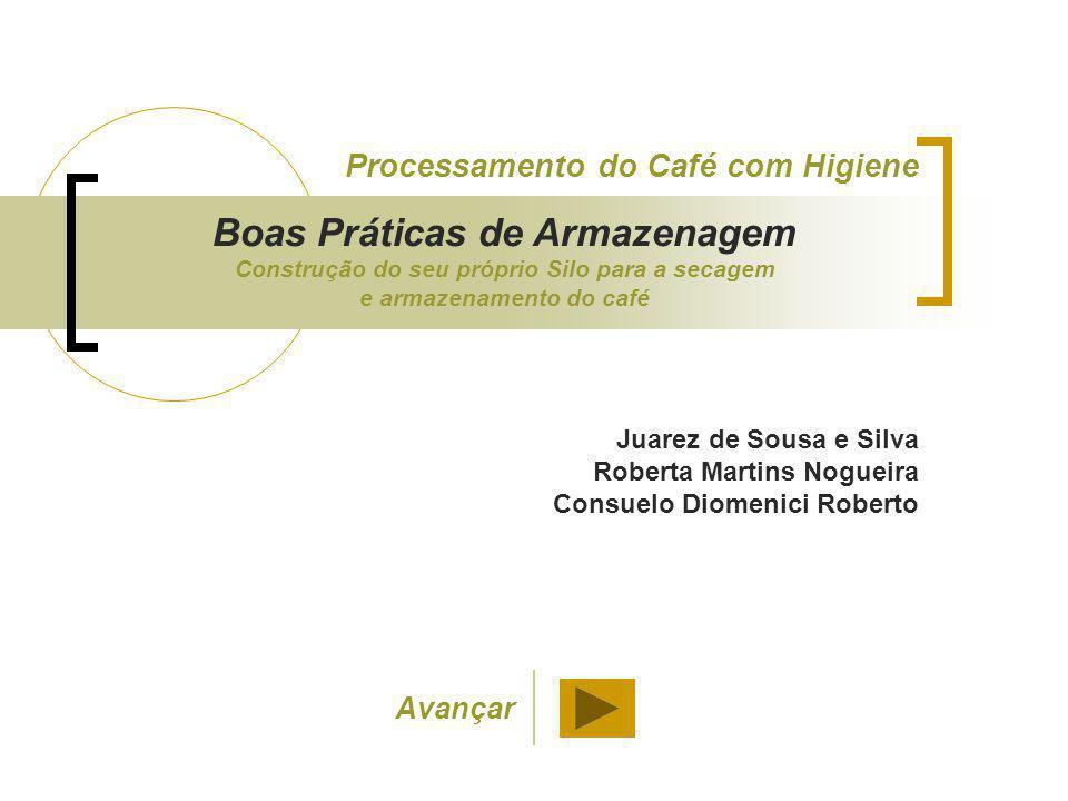 Juarez de Sousa e Silva Roberta Martins Nogueira Consuelo Diomenici Roberto Processamento do Café com Higiene Avançar Boas Práticas de Armazenagem Con