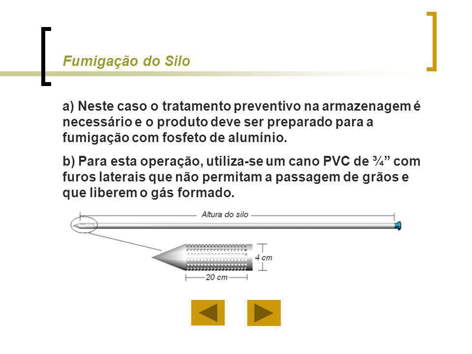 Fumigação do Silo a) Neste caso o tratamento preventivo na armazenagem é necessário e o produto deve ser preparado para a fumigação com fosfeto de alu