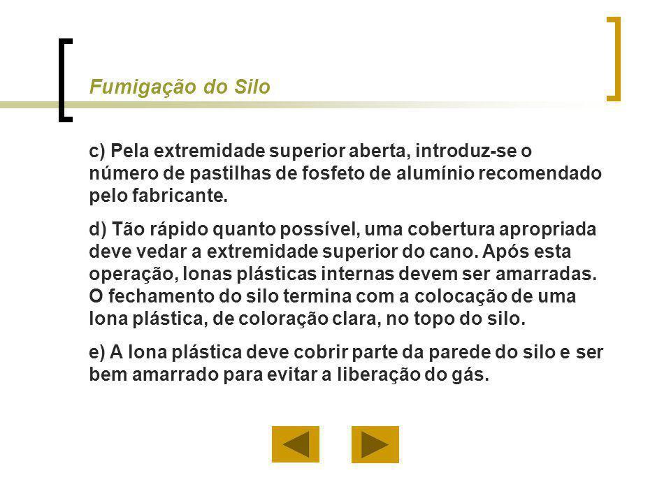 c) Pela extremidade superior aberta, introduz-se o número de pastilhas de fosfeto de alumínio recomendado pelo fabricante. d) Tão rápido quanto possív