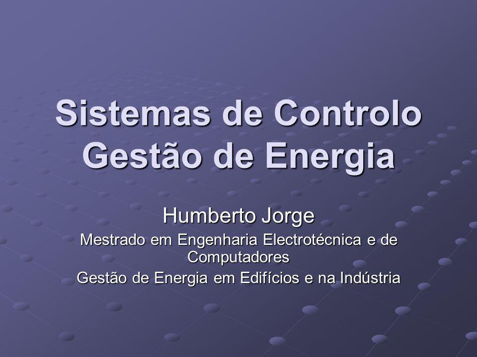 Sistemas de Controlo Gestão de Energia Humberto Jorge Mestrado em Engenharia Electrotécnica e de Computadores Gestão de Energia em Edifícios e na Indú