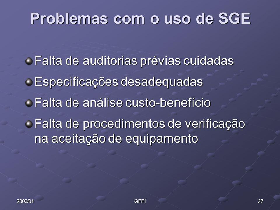 272003/04GEEI Problemas com o uso de SGE Falta de auditorias prévias cuidadas Especificações desadequadas Falta de análise custo-benefício Falta de pr
