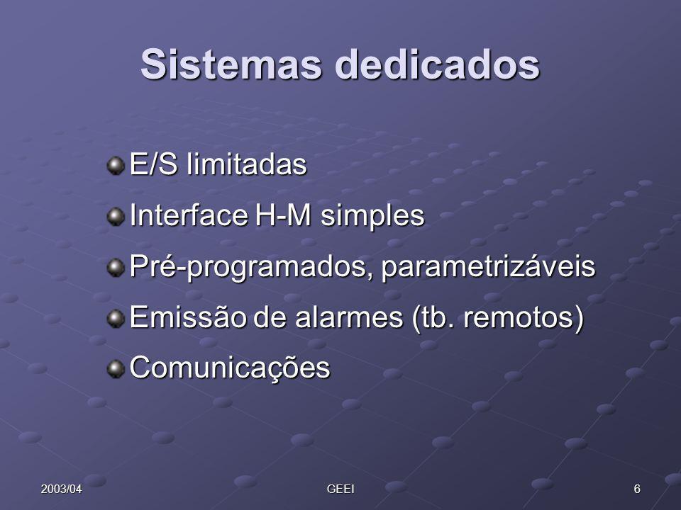 62003/04GEEI Sistemas dedicados E/S limitadas Interface H-M simples Pré-programados, parametrizáveis Emissão de alarmes (tb. remotos) Comunicações