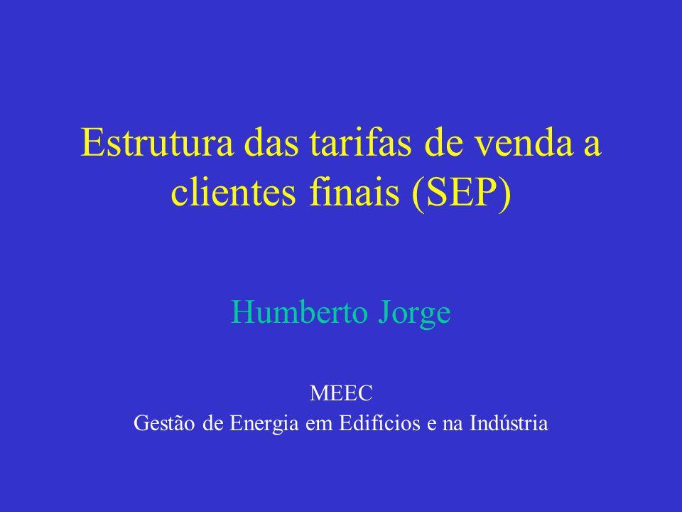 Estrutura das tarifas de venda a clientes finais (SEP) Humberto Jorge MEEC Gestão de Energia em Edifícios e na Indústria