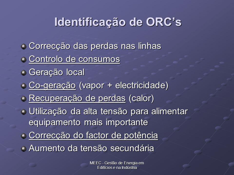 MEEC - Gestão de Energia em Edifícios e na Indústria Identificação de ORCs Correcção das perdas nas linhas Controlo de consumos Geração local Co-geraç