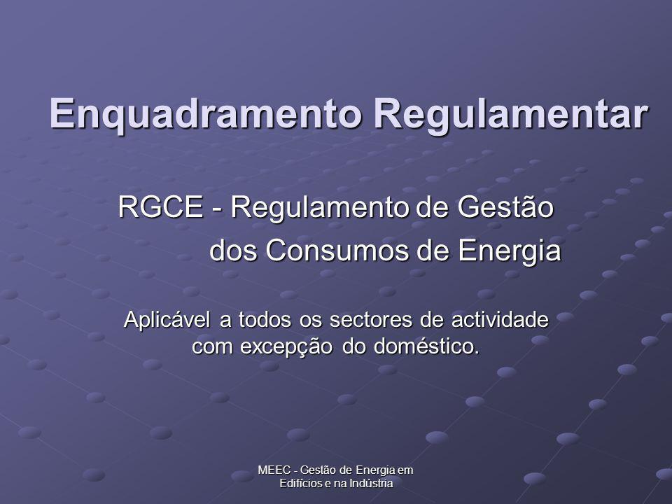 MEEC - Gestão de Energia em Edifícios e na Indústria Enquadramento Regulamentar RGCE - Regulamento de Gestão dos Consumos de Energia dos Consumos de E
