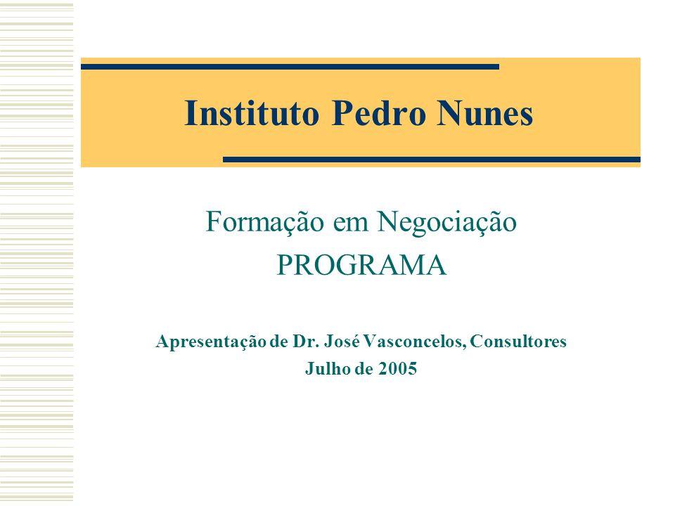 Instituto Pedro Nunes Formação em Negociação PROGRAMA Apresentação de Dr. José Vasconcelos, Consultores Julho de 2005