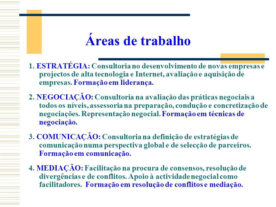 Áreas de trabalho 1. ESTRATÉGIA: Consultoria no desenvolvimento de novas empresas e projectos de alta tecnologia e Internet, avaliação e aquisição de