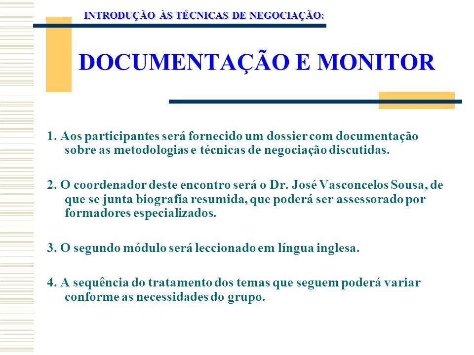 DOCUMENTAÇÃO E MONITOR 1. Aos participantes será fornecido um dossier com documentação sobre as metodologias e técnicas de negociação discutidas. 2. O