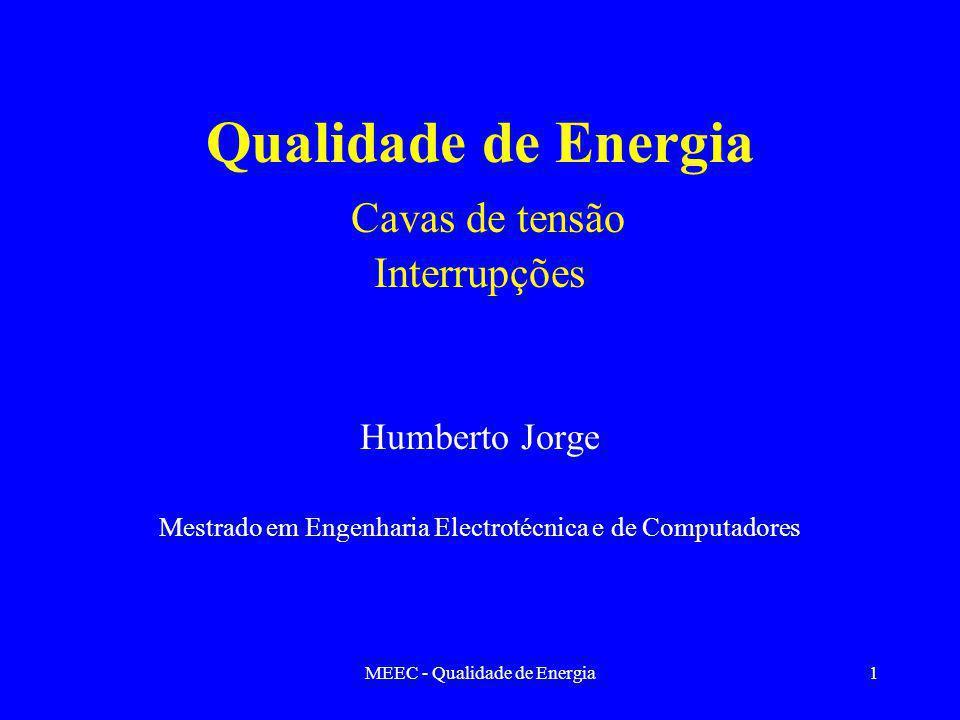 MEEC - Qualidade de Energia2 Cavas de tensão Causas principais da sua ocorrência Áreas de vulnerabilidade do sistema Principais tipos de protecção Cavas devidas a arranque de motores